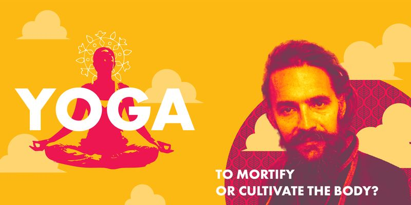 Yoga - To Mortify or Cultivate the Body