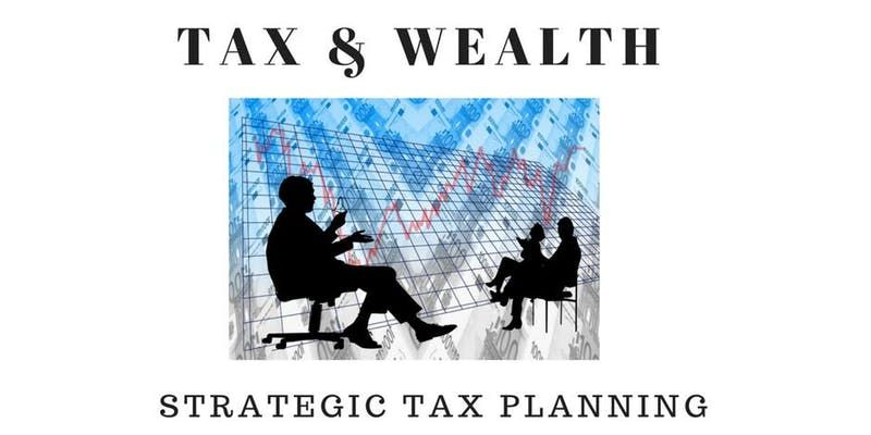 Seminar: Tax & Wealth - Strategic Tax Planning