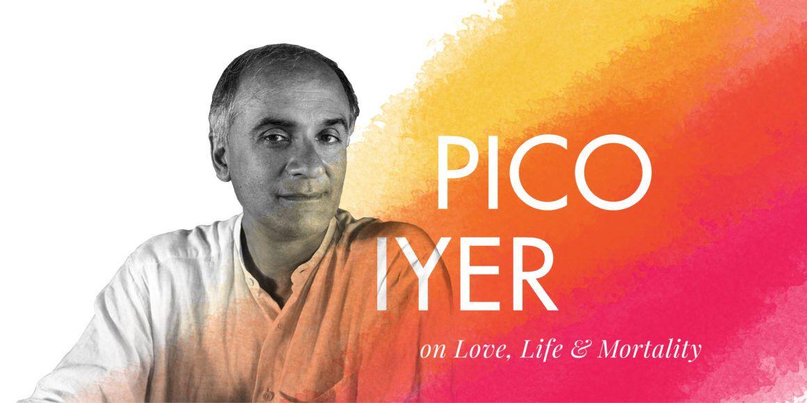 Pico Iyer on Love, Life and Mortality